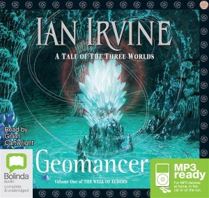 Geomancer: Well of Echoes Audiobook Review By Ian Irvine, Narrated by Grant Cartwright, Series: The Well of Echoes, Book 1