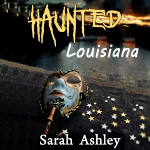 Haunted Louisiana Audiobook Review: Ghost Stories and Paranormal Activity from the State of Louisiana (Haunted States Series)  By Sarah Ashley, Narrated by Elizabeth J. Taylor