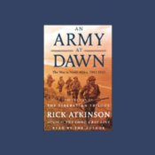 An Army at Dawn: The War in North Africa, 1942-1943, ABRIDGED, by Rick Atkinson, Narrated by Rick Atkinson