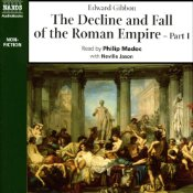 The Decline and Fall of the Roman Empire, Volume 1 ABRIDGED, by Edward Gibbon, Narrated by Philip Madoc, Neville Jason