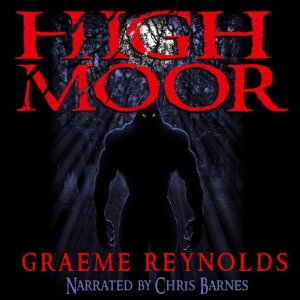 High Moor Audiobook Review Written by: Graeme Reynolds; Narrated by: Chris Barnes