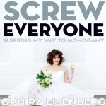 Screw Everyone: Sleeping My Way to Monogamy by Ophira Eisenberg (Audiobook Review)